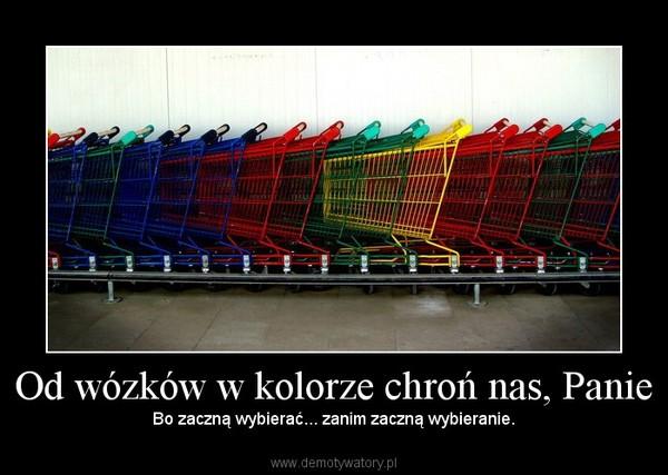 Od wózków w kolorze chroń nas, Panie – Bo zaczną wybierać... zanim zaczną wybieranie.