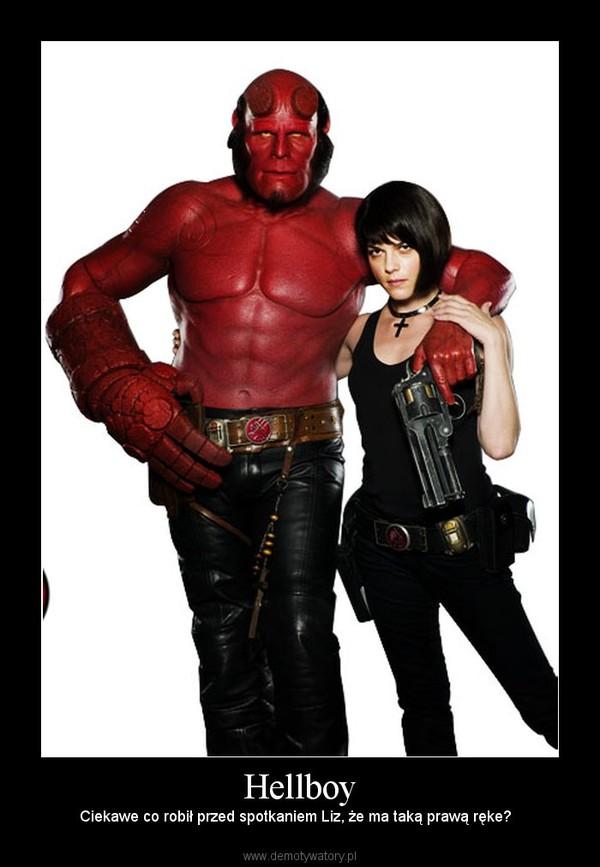Hellboy – Ciekawe co robił przed spotkaniem Liz, że ma taką prawą ręke?