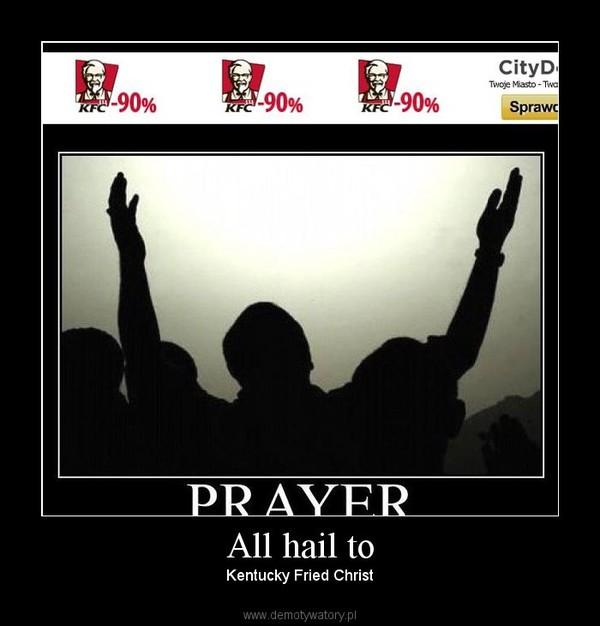 All hail to – Kentucky Fried Christ