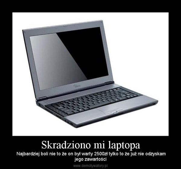 Skradziono mi laptopa –  Najbardziej boli nie to że on był warty 2500zł tylko to że już nie odzyskamjego zawartości