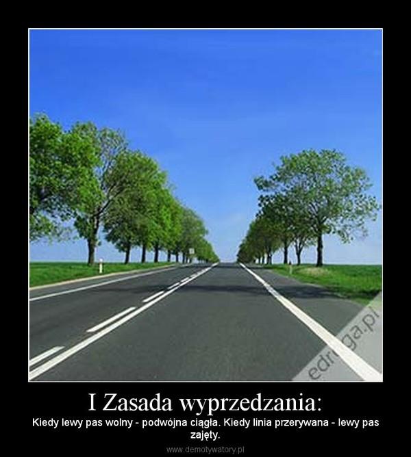 I Zasada wyprzedzania: – Kiedy lewy pas wolny - podwójna ciągła. Kiedy linia przerywana - lewy paszajęty.