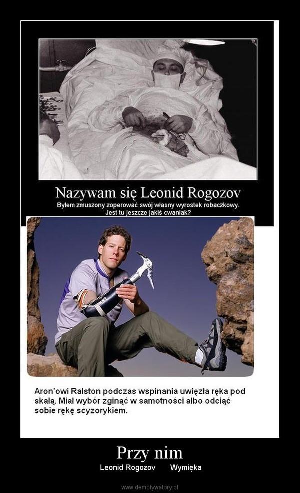 Przy nim –  Leonid Rogozov       Wymięka
