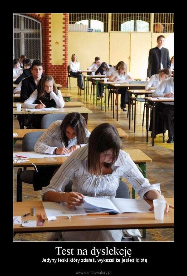 Test na dyslekcję –  Jedyny teskt który zdałeś, wykazał że jesteś idiotą