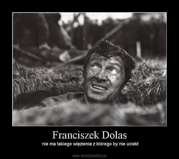Franciszek Dolas –  nie ma takiego więzienia z którego by nie uciekł
