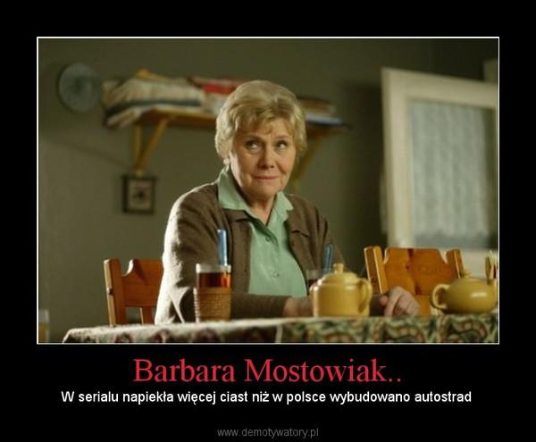 Barbara Mostowiak.. – W serialu napiekła więcej ciast niż w polsce wybudowano autostrad