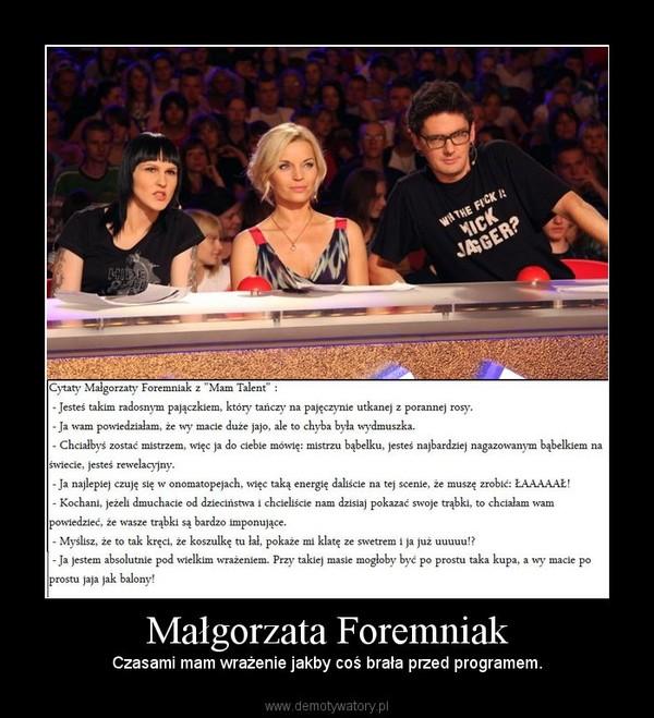 Małgorzata Foremniak – Czasami mam wrażenie jakby coś brała przed programem.