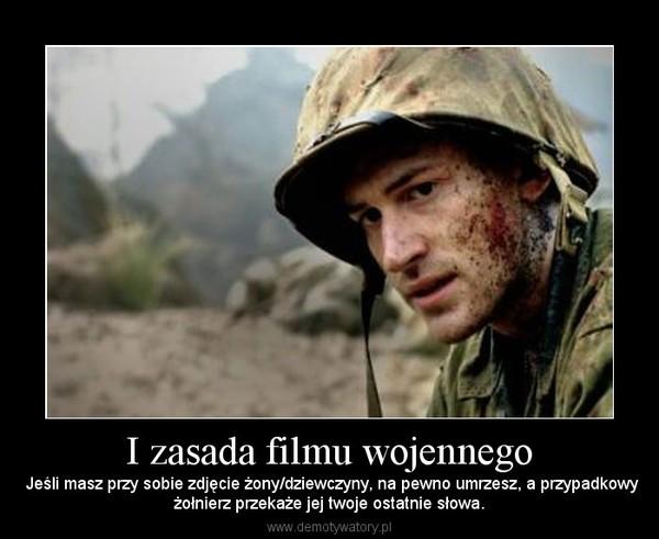 I zasada filmu wojennego –  Jeśli masz przy sobie zdjęcie żony/dziewczyny, na pewno umrzesz, a przypadkowyżołnierz przekaże jej twoje ostatnie słowa.