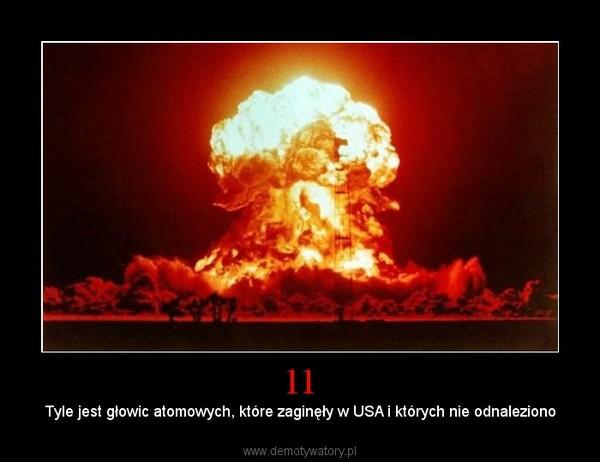 11 – Tyle jest głowic atomowych, które zaginęły w USA i których nie odnaleziono