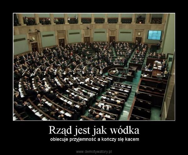 Rząd jest jak wódka – obiecuje przyjemność a kończy się kacem