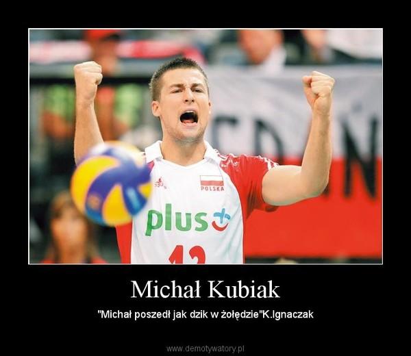 """Michał Kubiak – """"Michał poszedł jak dzik w żołędzie""""K.Ignaczak"""
