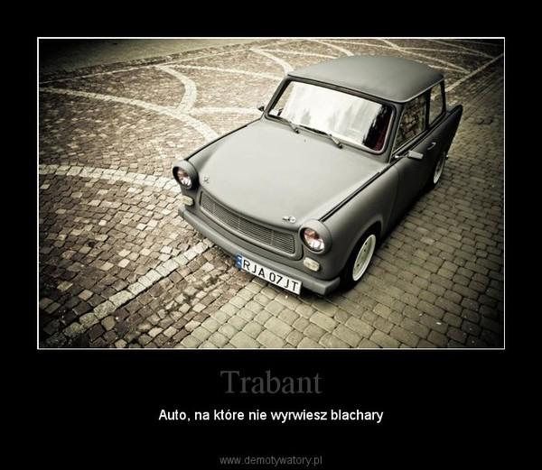 Trabant – Auto, na które nie wyrwiesz blachary