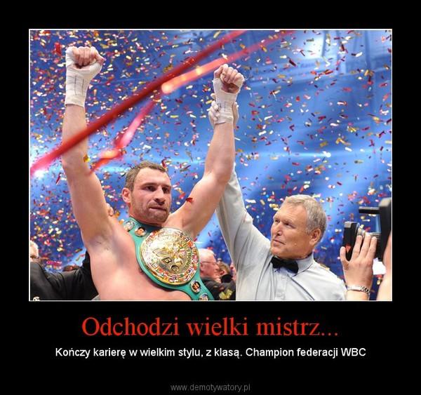 Odchodzi wielki mistrz... – Kończy karierę w wielkim stylu, z klasą. Champion federacji WBC