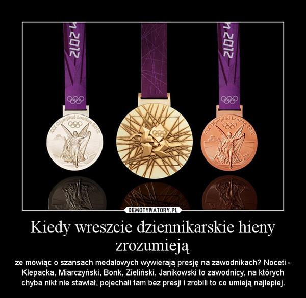 Kiedy wreszcie dziennikarskie hieny zrozumieją – że mówiąc o szansach medalowych wywierają presję na zawodnikach? Noceti - Klepacka, Miarczyński, Bonk, Zieliński, Janikowski to zawodnicy, na których chyba nikt nie stawiał, pojechali tam bez presji i zrobili to co umieją najlepiej.