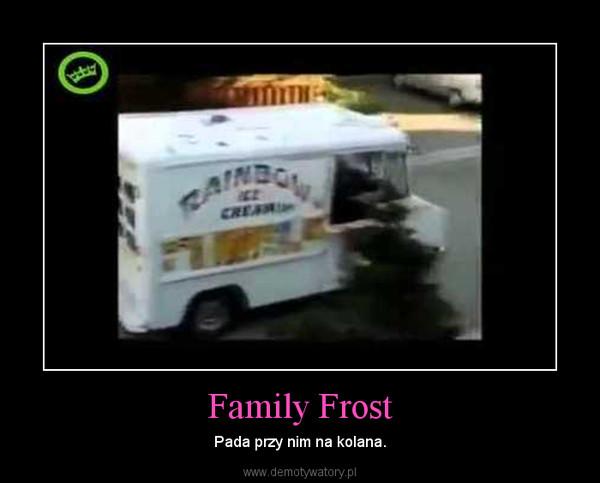 Family Frost – Pada przy nim na kolana.
