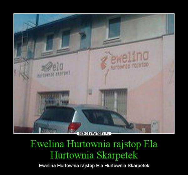 Ewelina Hurtownia rajstop Ela Hurtownia Skarpetek – Ewelina Hurtownia rajstop Ela Hurtownia Skarpetek