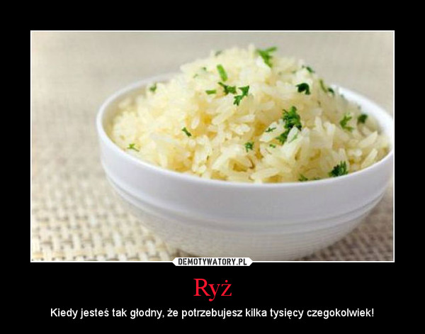 Ryż – Kiedy jesteś tak głodny, że potrzebujesz kilka tysięcy czegokolwiek!