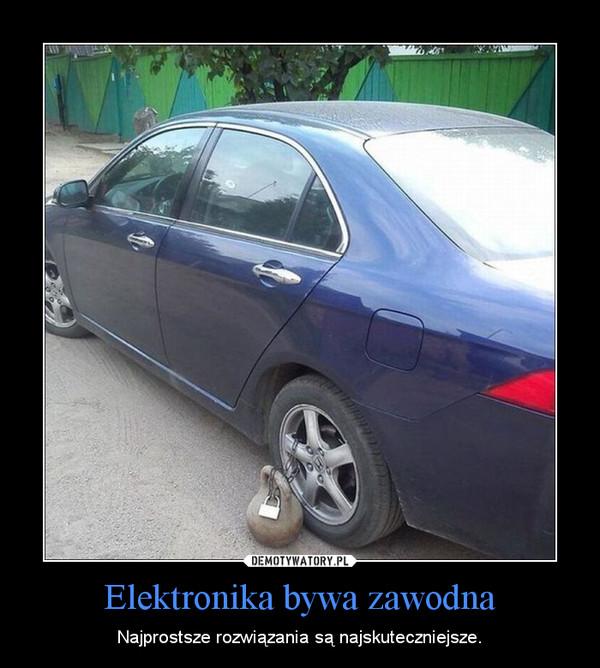 Elektronika bywa zawodna – Najprostsze rozwiązania są najskuteczniejsze.