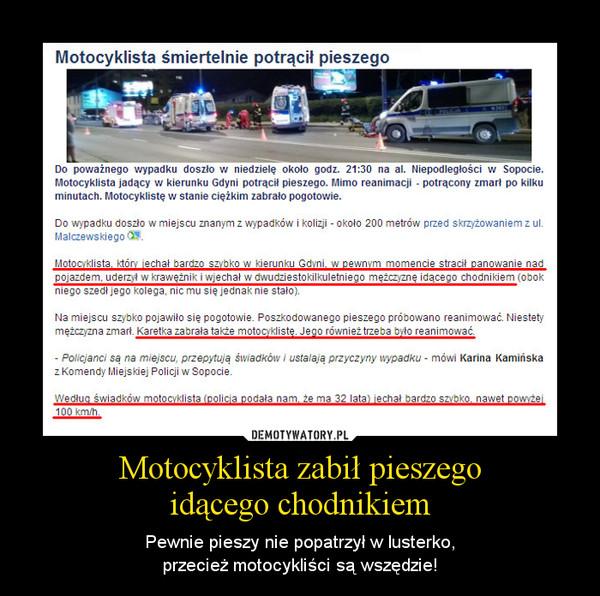 Motocyklista zabił pieszegoidącego chodnikiem – Pewnie pieszy nie popatrzył w lusterko,przecież motocykliści są wszędzie!