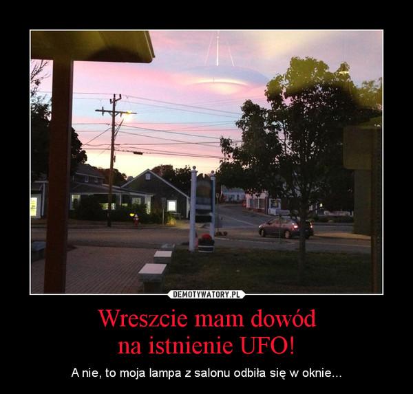Wreszcie mam dowódna istnienie UFO! – A nie, to moja lampa z salonu odbiła się w oknie...
