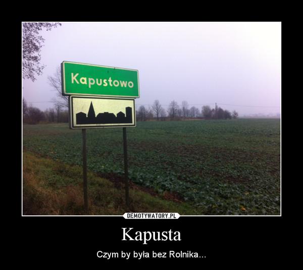 Kapusta – Czym by była bez Rolnika...