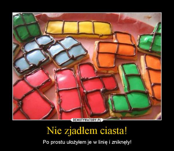 Nie zjadłem ciasta! – Po prostu ułożyłem je w linię i zniknęły!