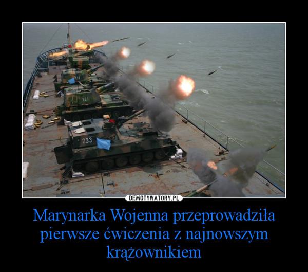 Marynarka Wojenna przeprowadziła pierwsze ćwiczenia z najnowszym krążownikiem –