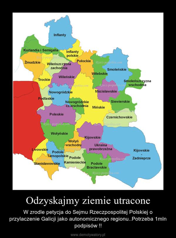 Odzyskajmy ziemie utracone – W zrodle petycja do Sejmu Rzeczpospolitej Polskiej o przylaczenie Galicji jako autonomicznego regionu..Potrzeba 1mln podpisów !!