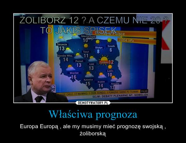 Właściwa prognoza – Europa Europą , ale my musimy mieć prognozę swojską , żoliborską