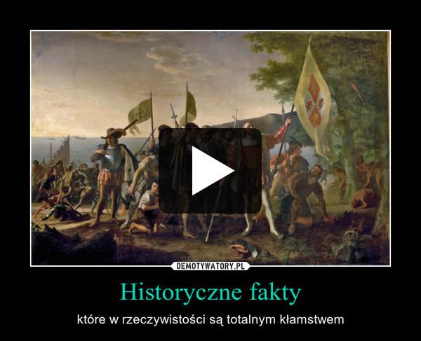 Historyczne fakty – które w rzeczywistości są totalnym kłamstwem