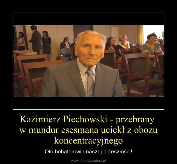 Kazimierz Piechowski - przebrany w mundur esesmana uciekł z obozu koncentracyjnego – Oto bohaterowie naszej przeszłości!