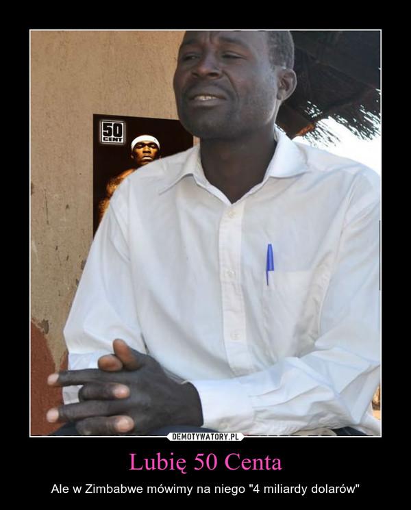 """Lubię 50 Centa – Ale w Zimbabwe mówimy na niego """"4 miliardy dolarów"""""""