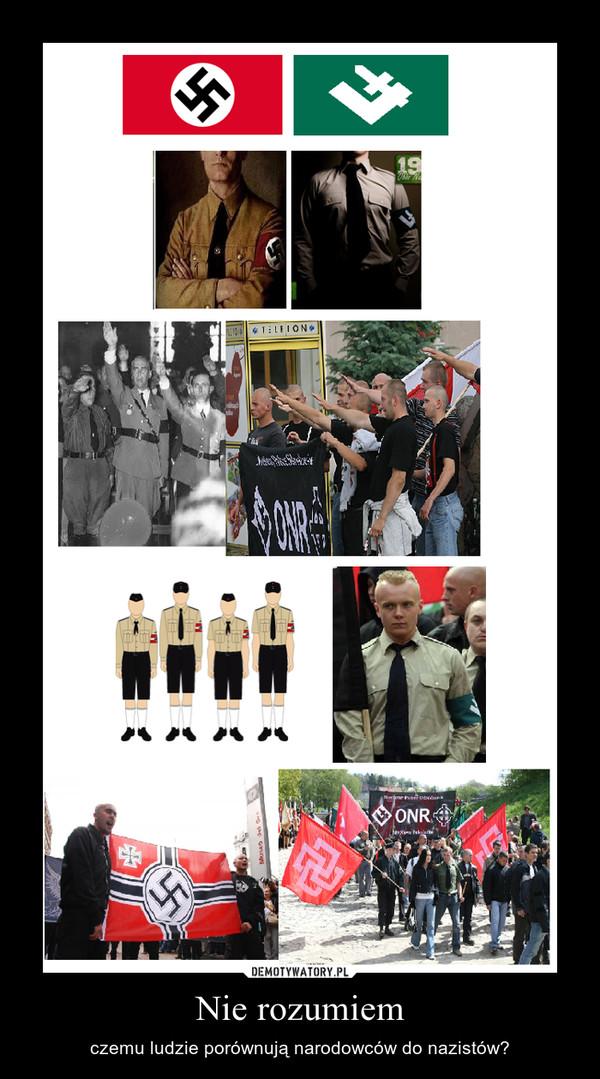 Nie rozumiem – czemu ludzie porównują narodowców do nazistów?