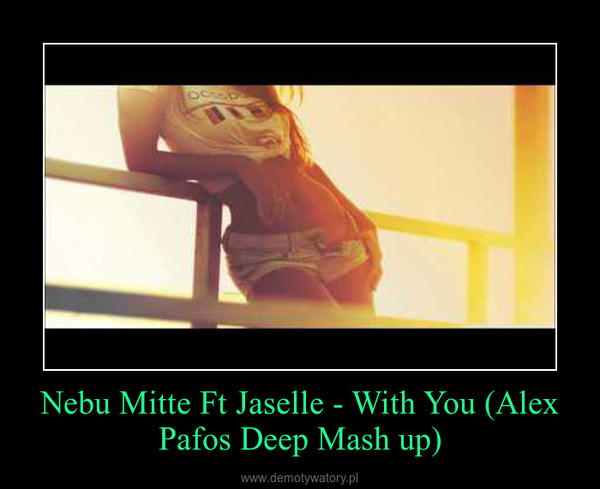 Nebu Mitte Ft Jaselle - With You (Alex Pafos Deep Mash up) –