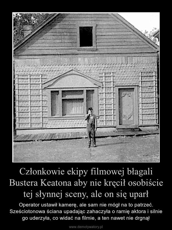 Członkowie ekipy filmowej błagali Bustera Keatona aby nie kręcił osobiście tej słynnej sceny, ale on się uparł – Operator ustawił kamerę, ale sam nie mógł na to patrzeć. Sześciotonowa ściana upadając zahaczyła o ramię aktora i silnie go uderzyła, co widać na filmie, a ten nawet nie drgnął