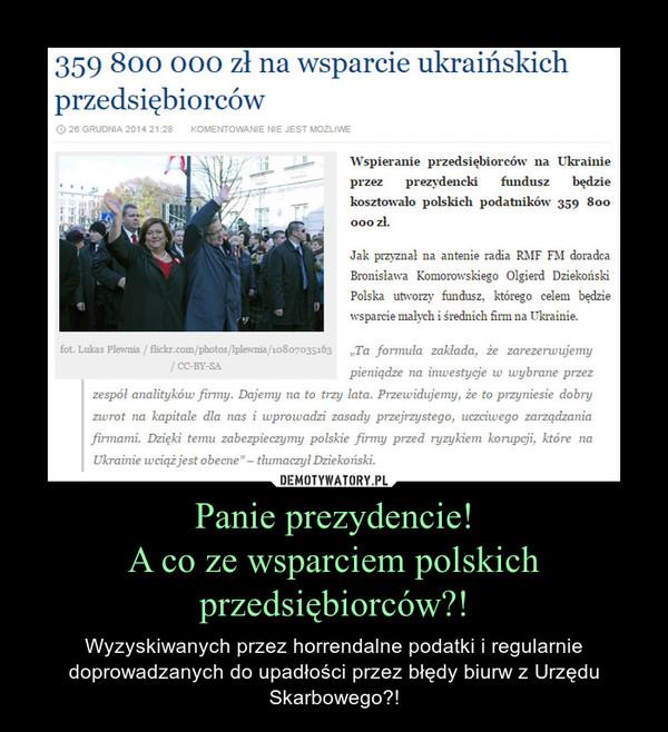 Panie prezydencie!A co ze wsparciem polskich przedsiębiorców?! – Wyzyskiwanych przez horrendalne podatki i regularnie doprowadzanych do upadłości przez błędy biurw z Urzędu Skarbowego?!