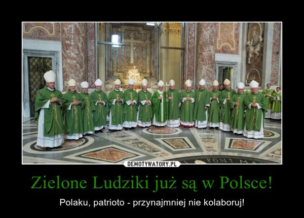 Zielone Ludziki już są w Polsce! – Polaku, patrioto - przynajmniej nie kolaboruj!