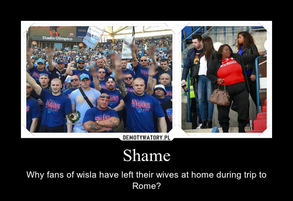 Shame – Why fans of wisla have left their wives at home during trip to Rome?