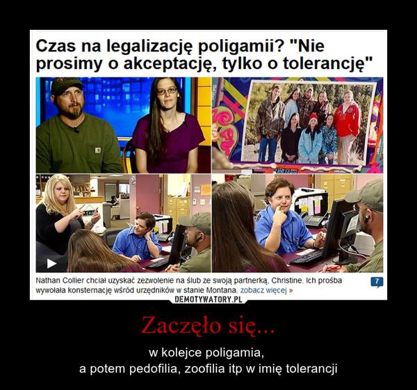 Zaczęło się... – w kolejce poligamia, a potem pedofilia, zoofilia itp w imię tolerancji
