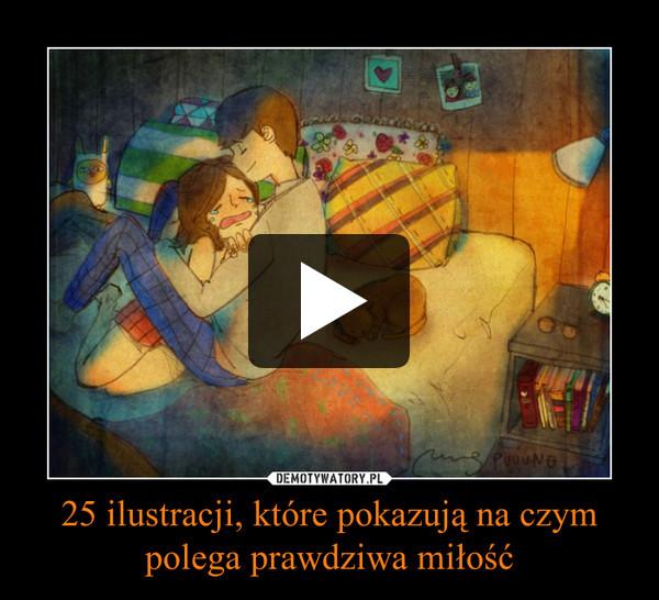 25 ilustracji, które pokazują na czym polega prawdziwa miłość –