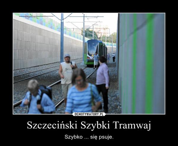 Szczeciński Szybki Tramwaj – Szybko ... się psuje.