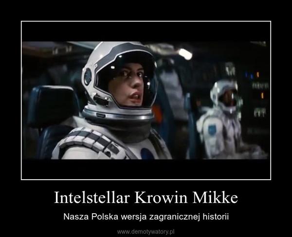 Intelstellar Krowin Mikke – Nasza Polska wersja zagranicznej historii