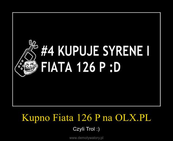 Kupno Fiata 126 P na OLX.PL – Czyli Trol :)