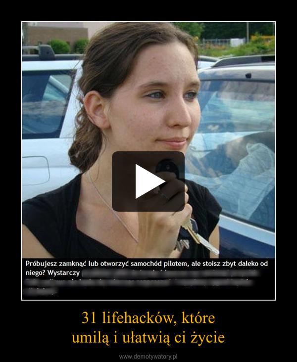 31 lifehacków, któreumilą i ułatwią ci życie –