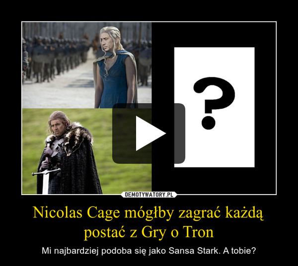 Nicolas Cage mógłby zagrać każdą postać z Gry o Tron – Mi najbardziej podoba się jako Sansa Stark. A tobie?