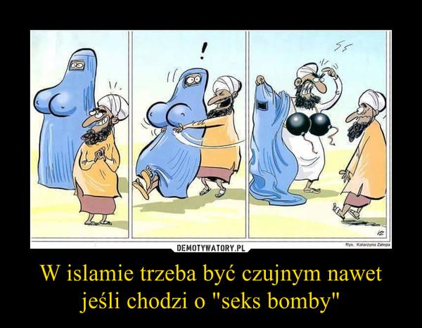 """W islamie trzeba być czujnym nawet jeśli chodzi o """"seks bomby"""" –"""