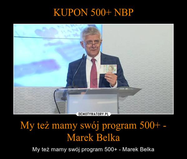My też mamy swój program 500+ - Marek Belka – My też mamy swój program 500+ - Marek Belka