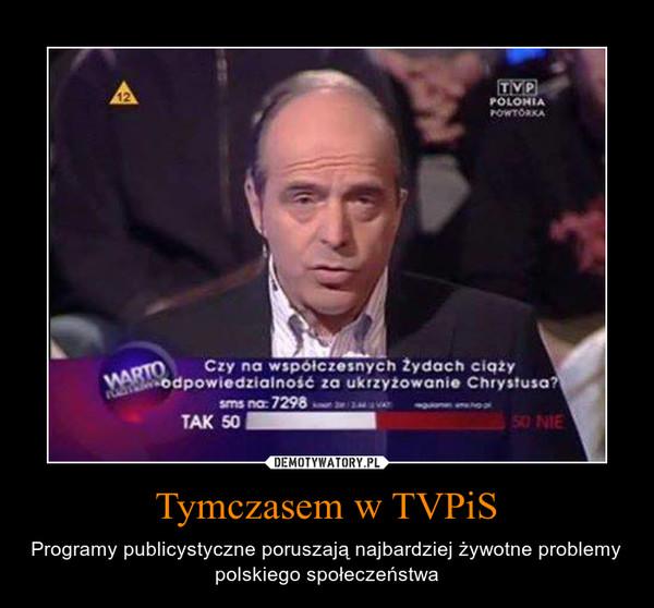 Tymczasem w TVPiS – Programy publicystyczne poruszają najbardziej żywotne problemy polskiego społeczeństwa