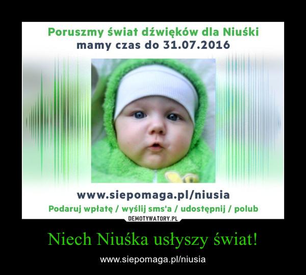 Niech Niuśka usłyszy świat! – www.siepomaga.pl/niusia