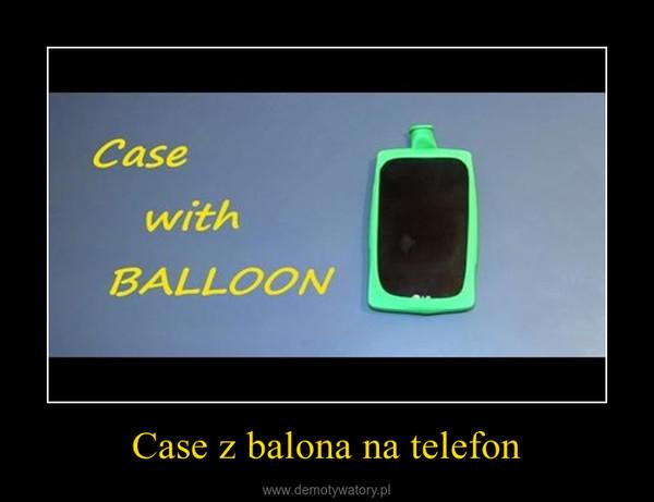 Case z balona na telefon –