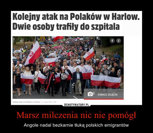 Marsz milczenia nic nie pomógł – Angole nadal bezkarnie tłuką polskich emigrantów